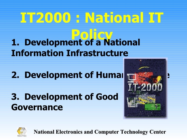 IT2000 : National IT Policy 1.  Development of a National Information Infrastructure 2.  Development of Human Resource 3. ...