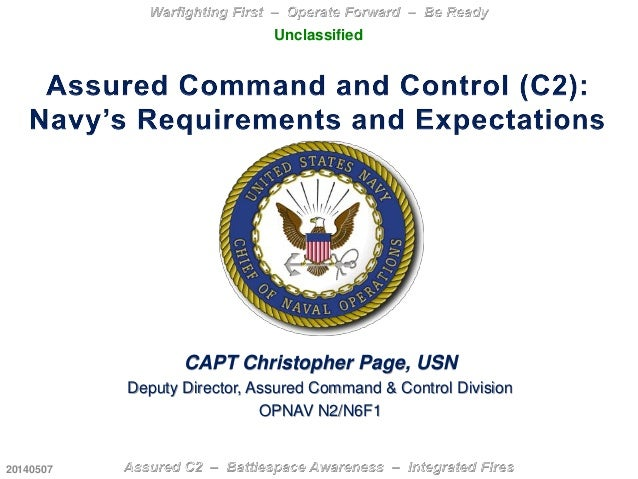 CAPT Christopher Page, USN Deputy Director, Assured Command & Control Division OPNAV N2/N6F1 Unclassified 20140507