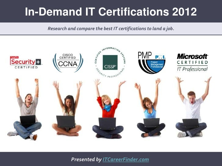 In-Demand IT Certifications 2012    Research and compare the best IT certifications to land a job.               Presented...