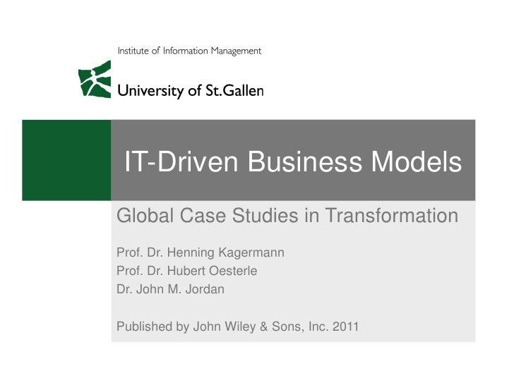 IT-Driven Business ModelsGlobal Case Studies in TransformationProf. Dr. Henning KagermannProf. Dr. Hubert OesterleDr. John...
