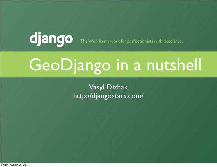 GeoDjango in a nutshell                                 Vasyl Dizhak                           http://djangostars.com/Frid...