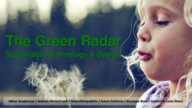 The Green RadarSustainable Technology & DesignAditya Anupkumar / Andreas Kleinschmidt / AntonellaSquadrito / Arturo Gutier...