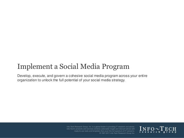Implement a Social Media ProgramDevelop, execute, and govern a cohesive social media program across your entireorganizatio...
