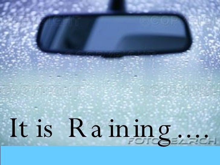 It Is Raining........