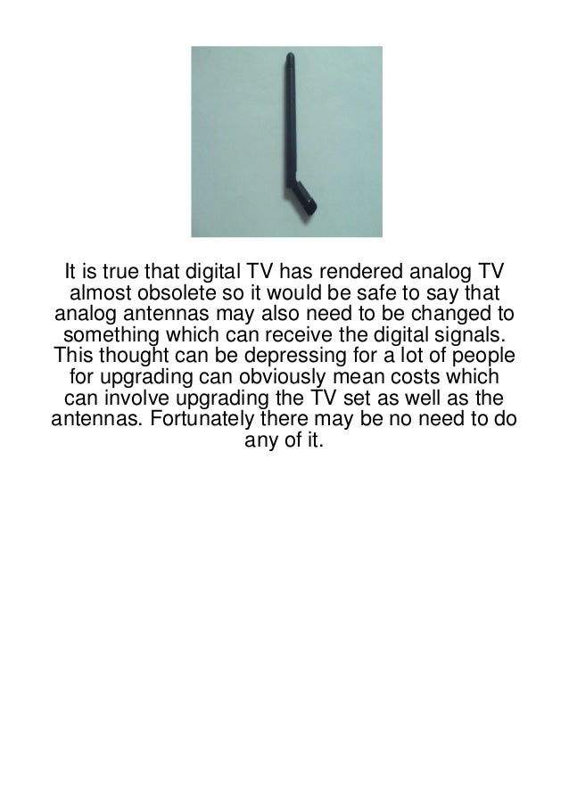 It is true that digital TV has rendered analog TV  almost obsolete so it would be safe to say thatanalog antennas may also...