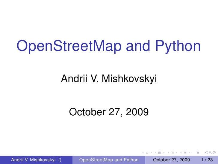 OpenStreetMap and Python                         Andrii V. Mishkovskyi                              October 27, 2009    An...