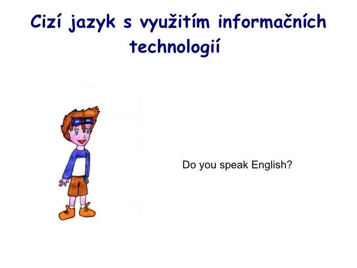 Cizí jazyk s využitím informačních technologií  Do you speak English?