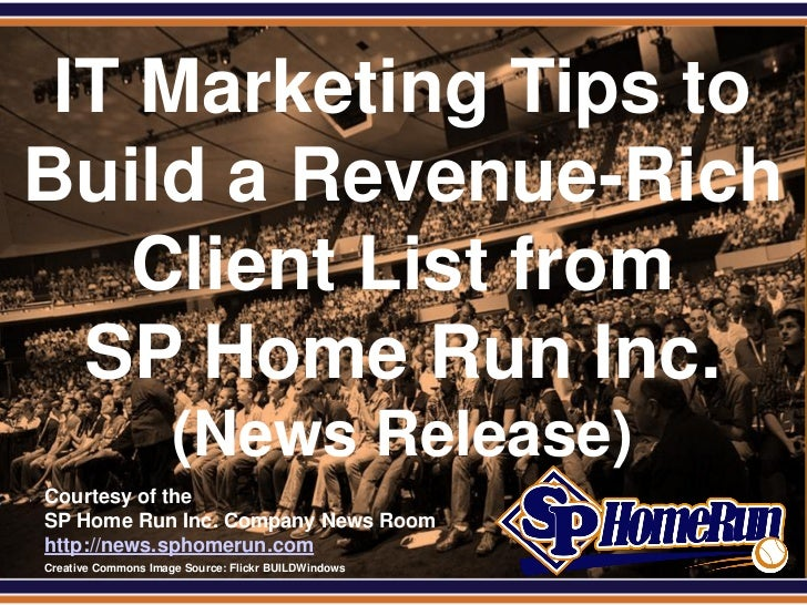 SPHomeRun.com IT Marketing Tips toBuild a Revenue-Rich    Client List from  SP Home Run Inc.                       (News R...