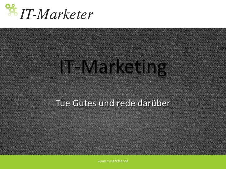 IT-Marketing<br />Tue Gutes und rede darüber<br />www.it-marketer.de<br />