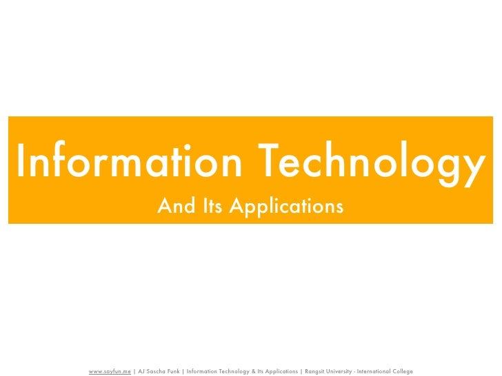 Information Technology                            And Its Applications   www.sayfun.me | AJ Sascha Funk | Information Tech...