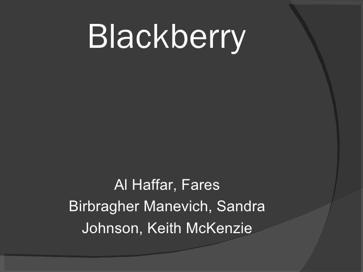 Blackberry <ul><li>Al Haffar, Fares </li></ul><ul><li>Birbragher Manevich, Sandra </li></ul><ul><li>Johnson, Keith McKenzi...