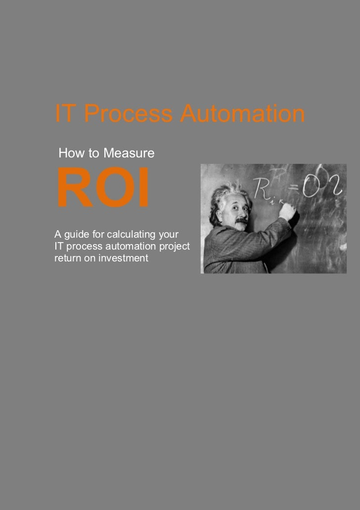IT Process Automation - Return On InvestmentIT Process Automation How to MeasureROIA guide for calculating yourIT process ...