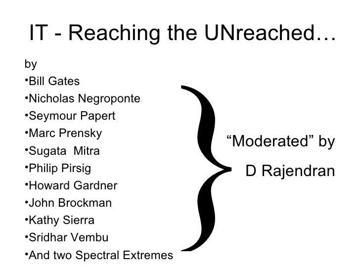 IT - Reaching the UNreached… <ul><li>by </li></ul><ul><li>Bill Gates </li></ul><ul><li>Nicholas Negroponte </li></ul><ul><...