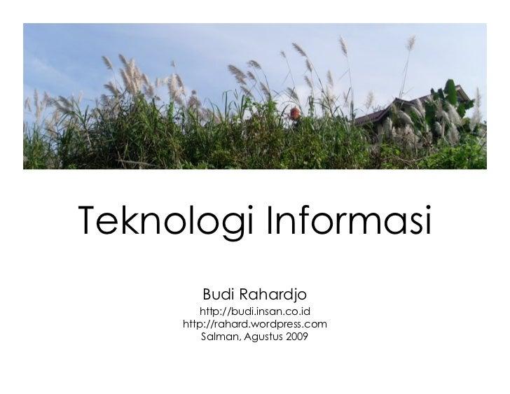Teknologi Informasi         Budi Rahardjo          http://budi.insan.co.id      http://rahard.wordpress.com          Salma...