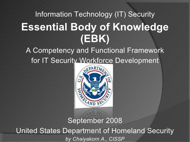 Information Technology (IT) Security Essential Body of Knowledge (EBK) A Competency and Functional Framework for IT Securi...