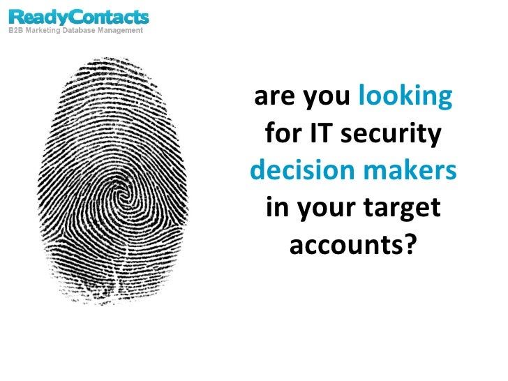 are you  looking  for IT security  decision makers  in your target accounts?