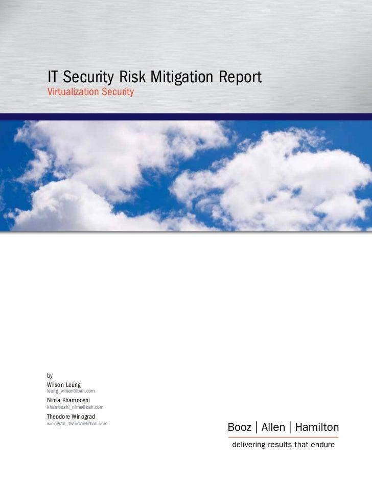 IT Security Risk Mitigation Report Virtualization Security     by Wilson Leung leung_wilson@bah.com Nima Khamooshi khamoos...