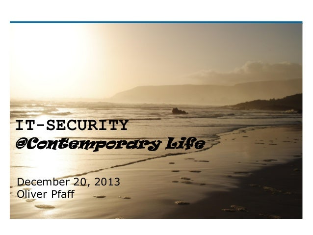 IT-SECURITY @Contemporary Life December 20, 2013 Oliver Pfaff