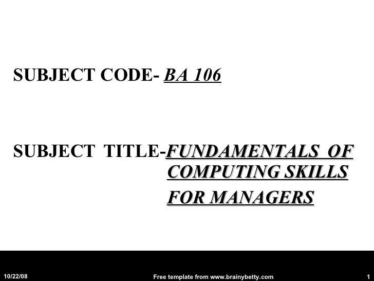 <ul><li>SUBJECT CODE-  BA 106 </li></ul><ul><li>SUBJECT TITLE- FUNDAMENTALS OF     COMPUTING SKILLS </li></ul><ul><li>  FO...
