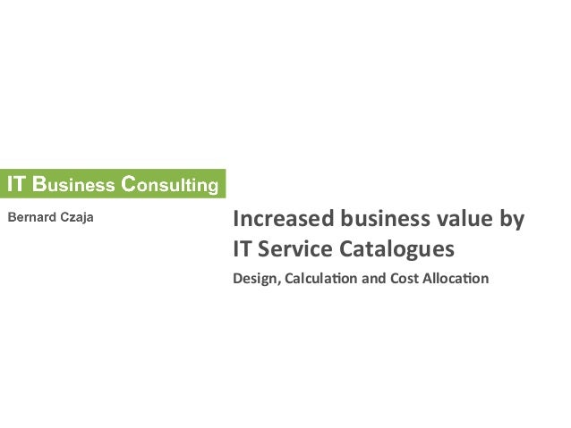 Increased  business  value  by   IT  Service  Catalogues   Design,  Calcula8on  and  Cost  Alloca8on...
