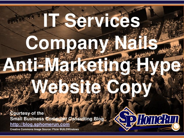 SPHomeRun.com     IT Services  Company NailsAnti-Marketing Hype   Website Copy  Courtesy of the  Small Business Computer C...