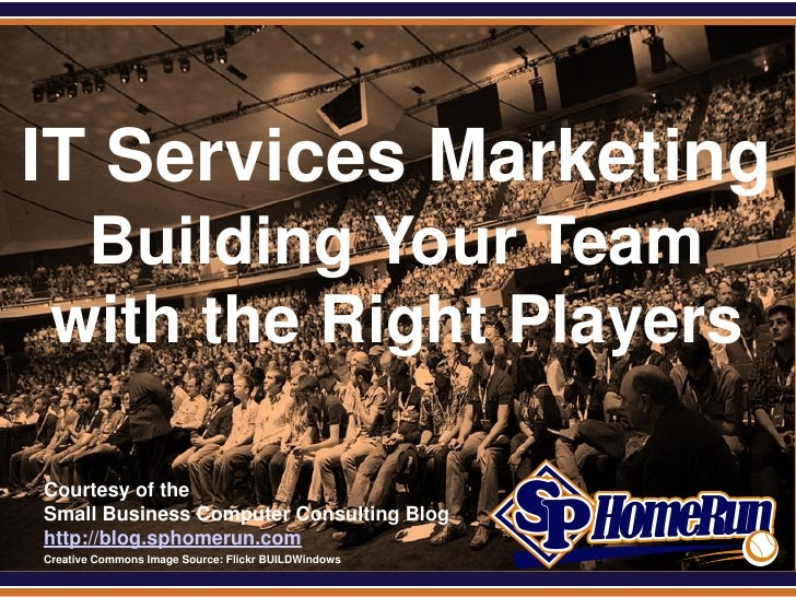 SPHomeRun.comIT Services Marketing    Building Your Team   with the Right Players  Courtesy of the  Small Business Compute...