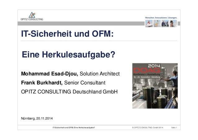 © OPITZ CONSULTING GmbH 2014 Seite 1IT-Sicherheit und OFM: Eine Herkulesaufgabe? Mohammad Esad-Djou, Solution Architect Fr...