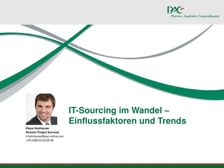 IT-Sourcing im Wandel– Einflussfaktoren und Trends<br />Klaus Holzhauser<br />Director Project Services<br />k.holzhauser...
