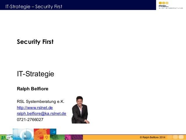IT-Strategie – Security First © Ralph Belfiore 2014 Security First IT-Strategie Ralph Belfiore RSL Systemberatung e.K. ht...