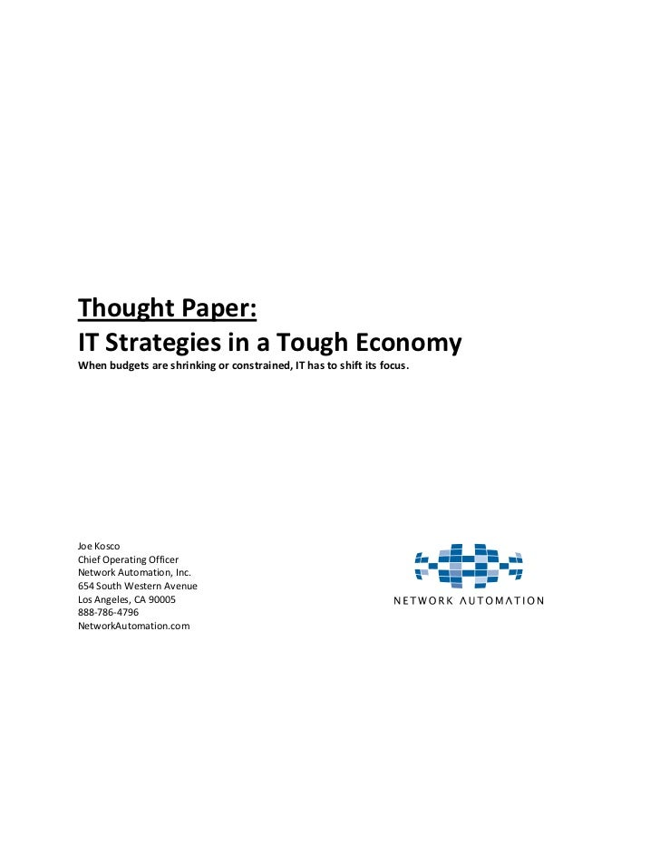 Thought Paper:IT Strategies in a Tough EconomyWhen budgets are shrinking or constrained, IT has to shift its focus.Joe Kos...