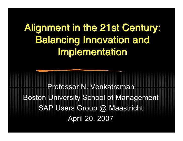 Alignment in the 21st Century:    Balancing Innovation and        Implementation          Professor N. Venkatraman Boston ...