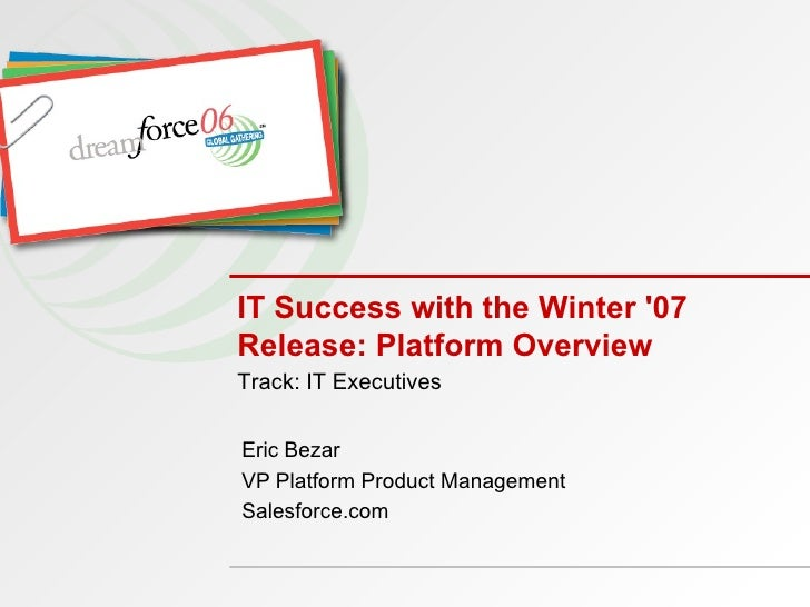 IT Success with the Winter '07 Release Platform Overview
