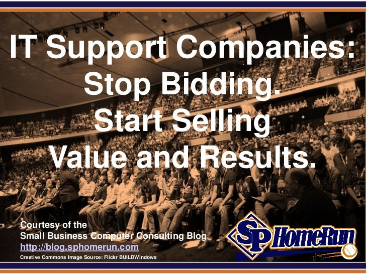 SPHomeRun.comIT Support Companies:     Stop Bidding.      Start Selling   Value and Results.  Courtesy of the  Small Busin...