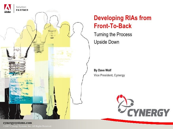 Developing RIAs from  Front-To-Back Turning the Process Upside Down By Dave Wolf Vice President, Cynergy