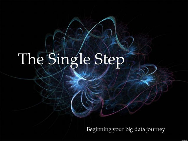 { The Single Step Beginning your big data journey