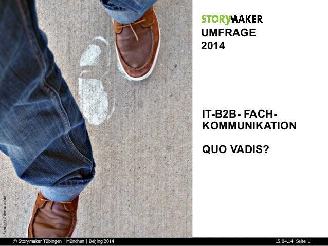 Seite15.04.14© Storymaker Tübingen | München | Beijing 2014 1 Rohdinho  /  photocase.de   UMFRAGE 2014 IT-B2B- FACH-...