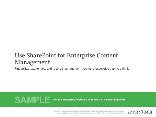 Use SharePoint for Enterprise Content Management Findability, taxonomies, and records management: It's more expensive than...
