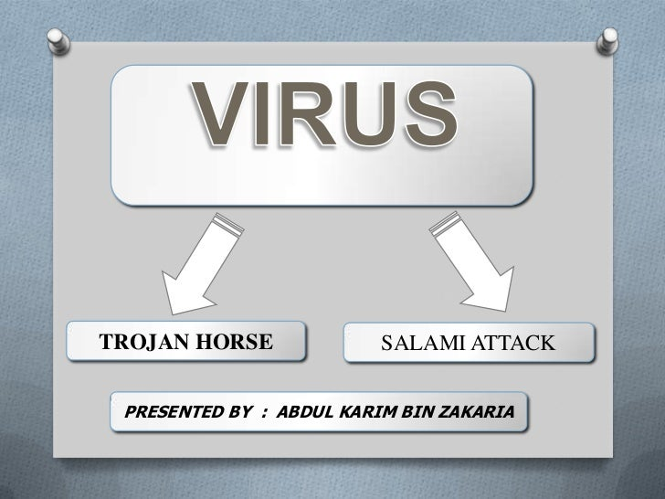 TROJAN HORSE              SALAMI ATTACK PRESENTED BY : ABDUL KARIM BIN ZAKARIA