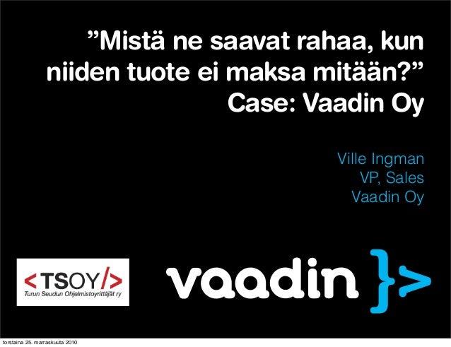 """Ville Ingman VP, Sales Vaadin Oy """"Mistä ne saavat rahaa, kun niiden tuote ei maksa mitään?"""" Case: Vaadin Oy torstaina 25. ..."""