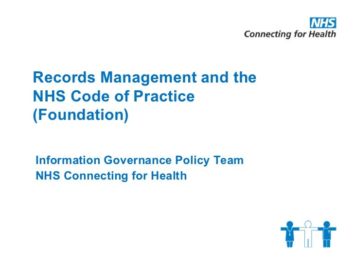 Records Management and the  NHS Code of Practice   (Foundation) Information Governance Policy Team NHS Connecting for Health