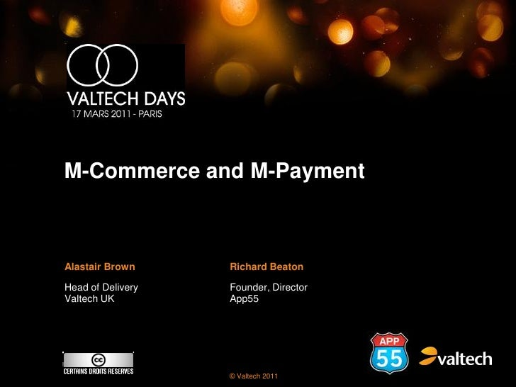 M-Commerce and M-PaymentAlastair Brown     Richard BeatonHead of Delivery   Founder, DirectorValtech UK         App55     ...