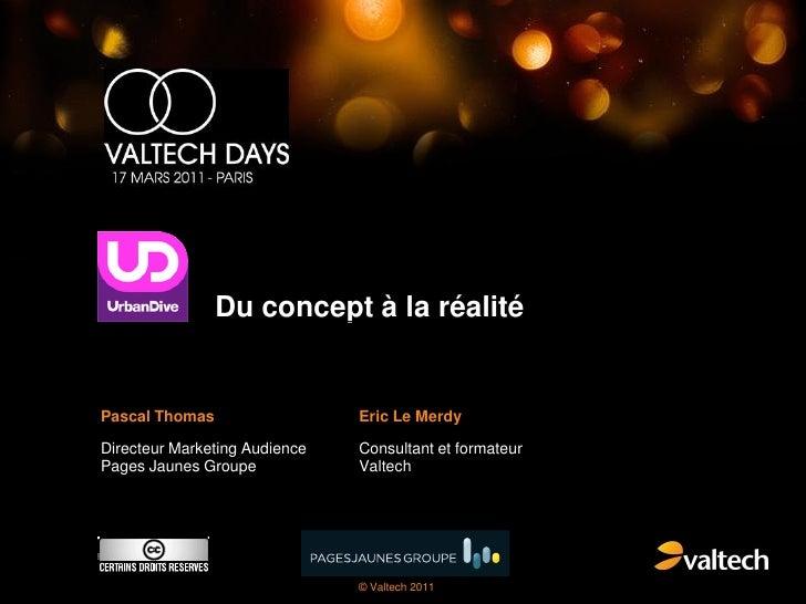 Du concept à la réalitéPascal Thomas                  Eric Le MerdyDirecteur Marketing Audience   Consultant et formateurP...