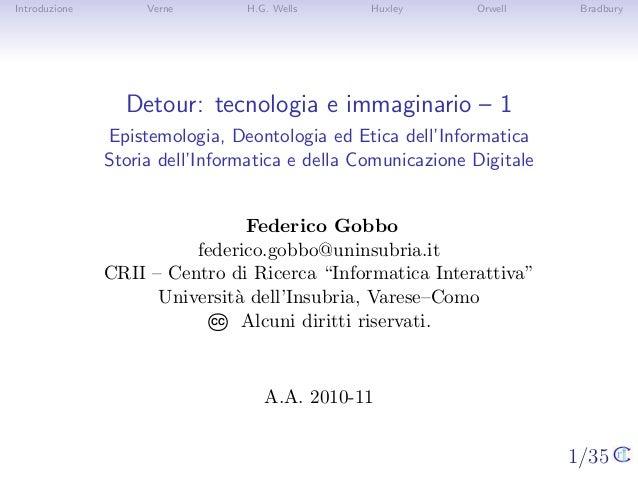 1/35 Introduzione Verne H.G. Wells Huxley Orwell Bradbury Detour: tecnologia e immaginario – 1 Epistemologia, Deontologia ...