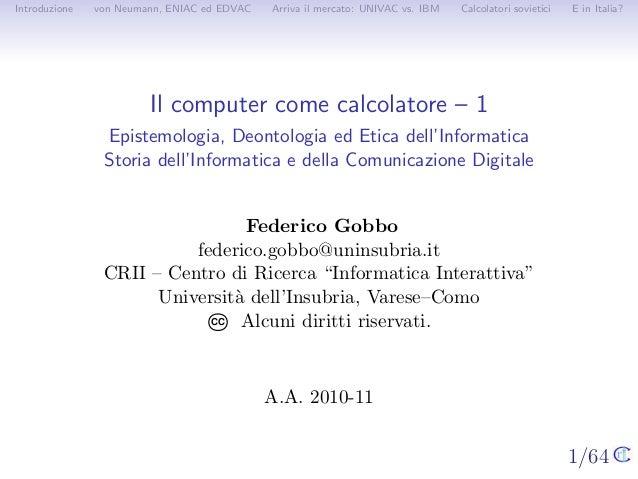 1/64 Introduzione von Neumann, ENIAC ed EDVAC Arriva il mercato: UNIVAC vs. IBM Calcolatori sovietici E in Italia? Il comp...