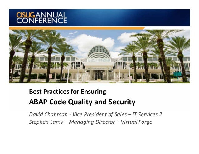 Best Practices for Ensuring ABAP Code Quality and SecurityDavid Chapman ‐ Vice President of Sales – iT Services 2Stephen L...