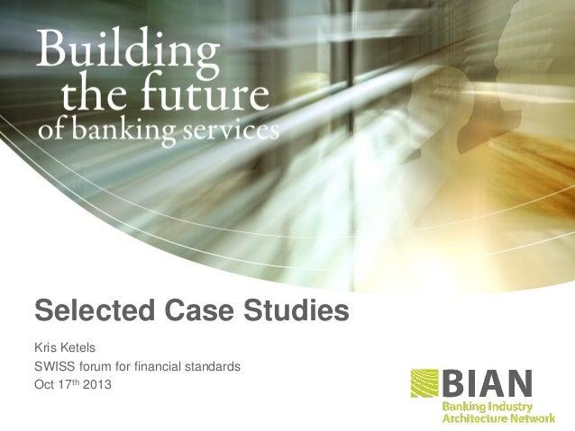 Selected Case Studies Kris Ketels SWISS forum for financial standards Oct 17th 2013