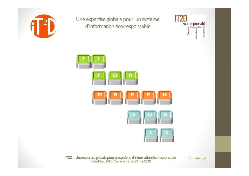 Uneexpertiseglobalepourunsystème          d'informationéco‐responsableIT2D:Uneexpertiseglobalepourunsystè...