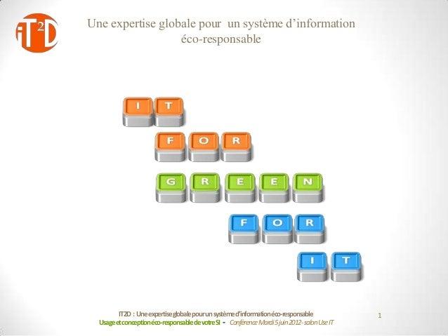 Une expertise globale pour un système d'information                  éco-responsable         IT2D : Une expertiseglobale p...