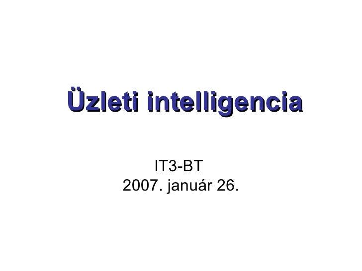 Üzleti intelligencia IT3-BT  2007. január 26.