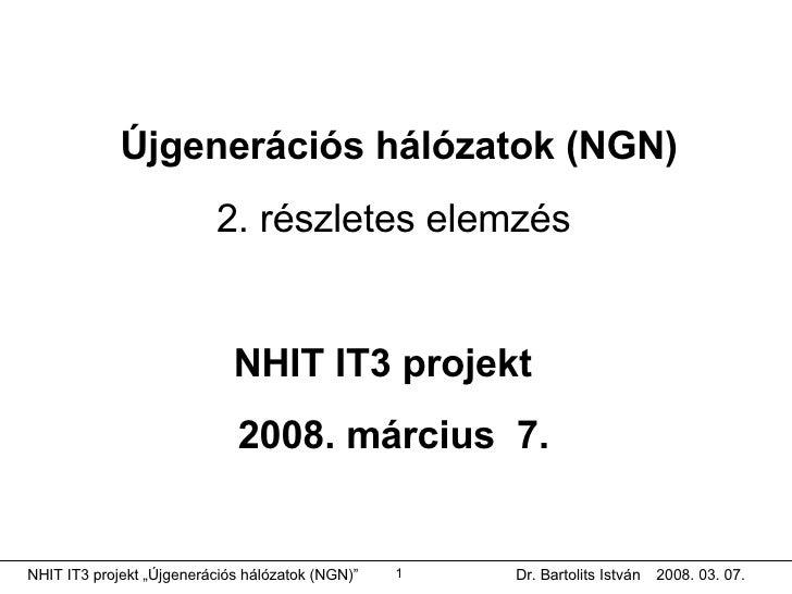 Újgenerációs hálózatok (NGN) 2. részletes elemzés   NHIT IT3 projekt  2008. március  7.